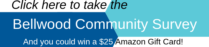 Click here to take the Bellwood Community Survey and you could win a $25 Amazon gift card!
